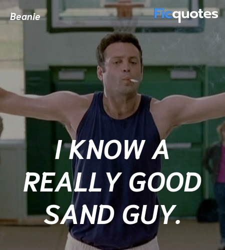 I know a really good sand guy quote image