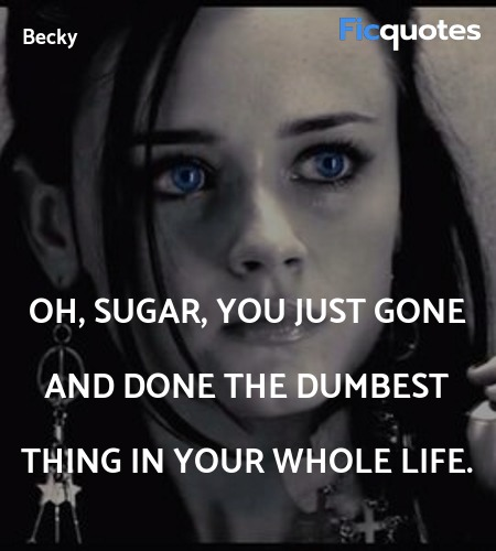 Oh, sugar, you just gone and done the dumbest ... quote image