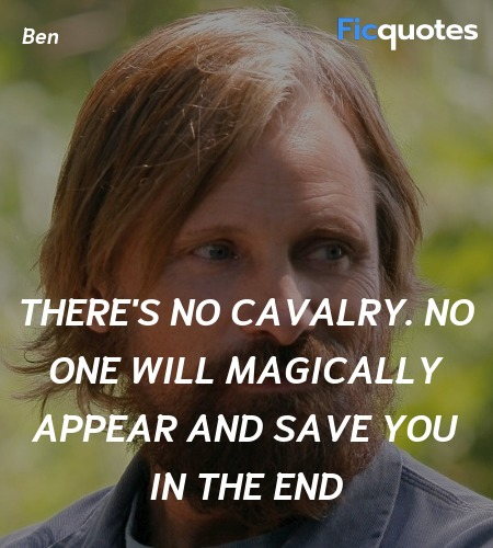 There's no cavalry. No one will magically appear ... quote image