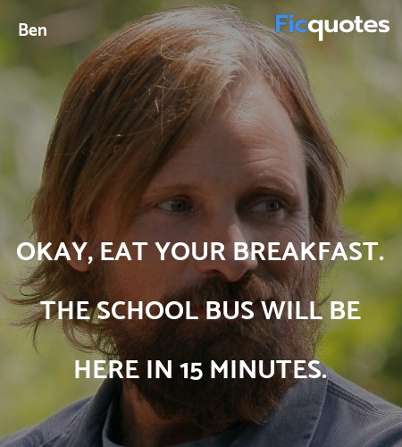 Okay, eat your breakfast. The school bus will be ... quote image
