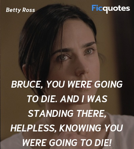Bruce, you were going to die. And I was standing ... quote image