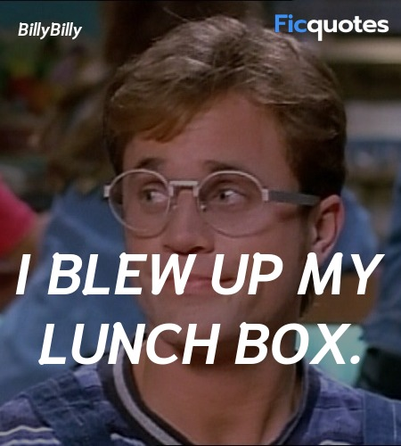 I blew up my lunch box quote image