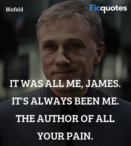 It was all me, James. It's always been me. The author of all your pain. image