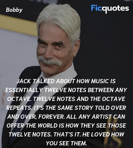 Jack talked about how music is essentially twelve notes between any octave. Twelve notes and the octave repeats. It's the same story told over and over, forever. All any artist can offer the world is how they see those twelve notes. That's it. He loved how you see them. image