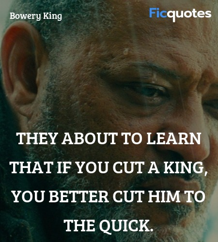 They about to learn that if you cut a king, you ... quote image