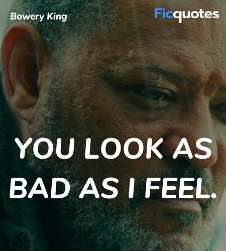 You look as bad as I feel quote image