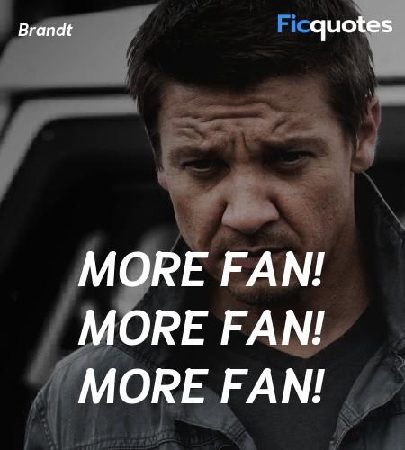 More fan! More fan! More fan quote image