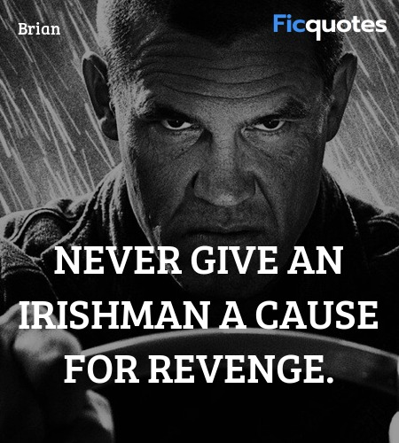 Never give an Irishman a cause for revenge... quote image