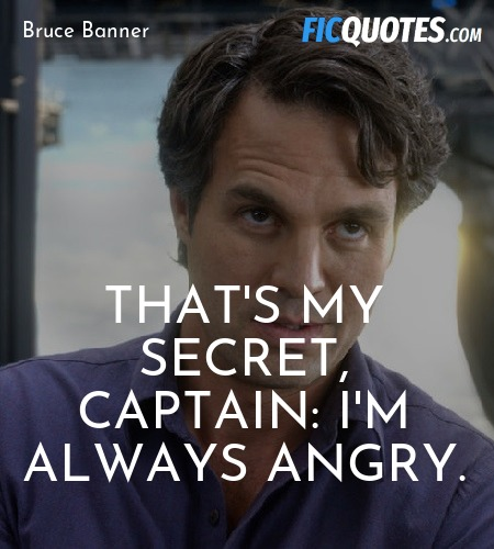 That's my secret, Captain: I'm always angry... quote image