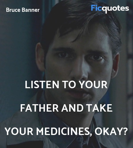 Listen to your father and take your medicines, ... quote image