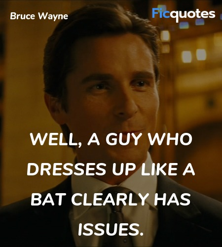 Well, a guy who dresses up like a bat clearly has ... quote image