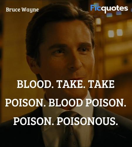 Blood. Take. Take poison. Blood poison. Poison. ... quote image