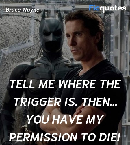 Tell me where the trigger is. Then... you have my ... quote image