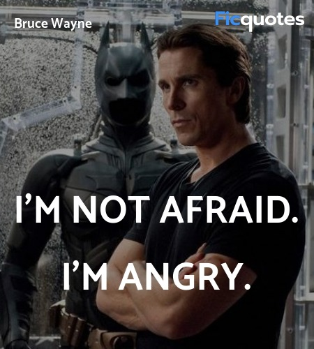 I'm not afraid. I'm angry quote image