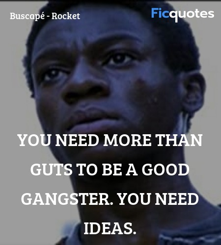 You need more than guts to be a good gangster. You... quote image