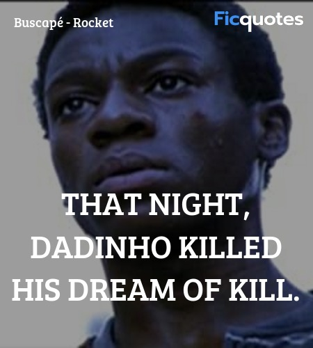 That night, Dadinho killed his dream of kill... quote image