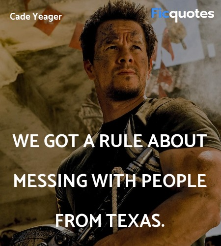 We got a rule about messing with people from Texas... quote image