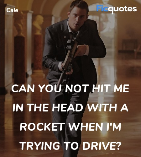 Can you not hit me in the head with a rocket when ... quote image