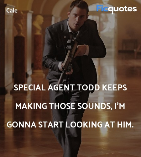 Special Agent Todd keeps making those sounds, I'm ... quote image