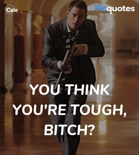 You think you're tough, bitch quote image