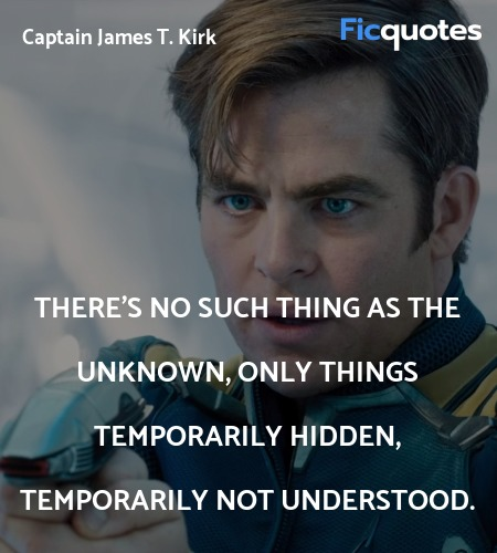 There's no such thing as the unknown, only things temporarily hidden, temporarily not understood. image