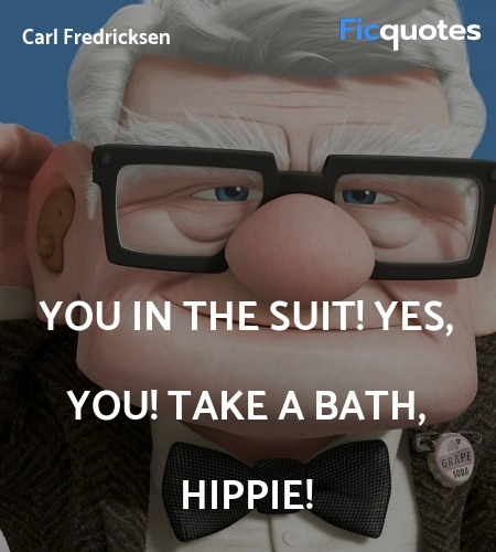 You in the suit! Yes, you! Take a bath, hippie... quote image