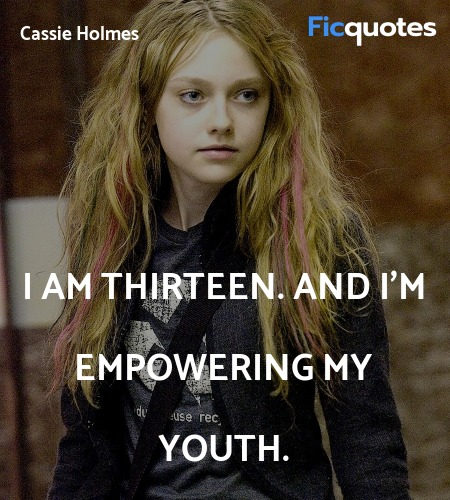 I am thirteen. And I'm empowering my youth... quote image