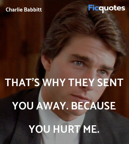 That's why they sent you away. Because you hurt ... quote image