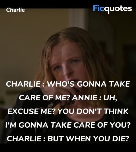 Charlie : Who's gonna take care of me?