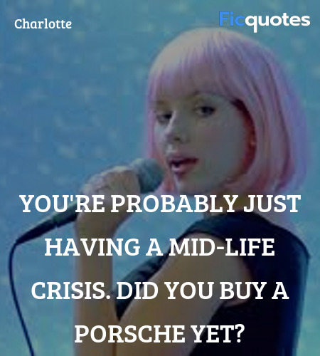 You're probably just having a mid-life crisis. Did... quote image