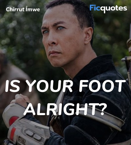 Is your foot alright quote image