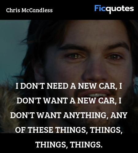 I don't need a new car, I don't want a new car, I ... quote image