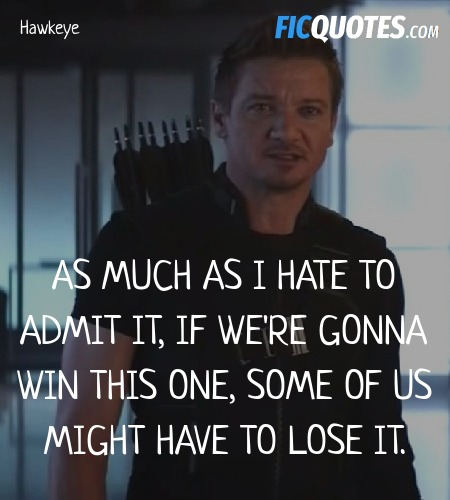 As much as I hate to admit it, if we're gonna win ... quote image