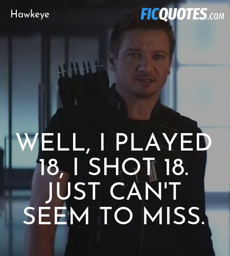 Well, I played 18, I shot 18. Just can't seem to ... quote image