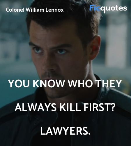 You know who they always kill first? Lawyers... quote image
