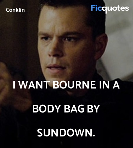I want Bourne in a body bag by sundown quote image