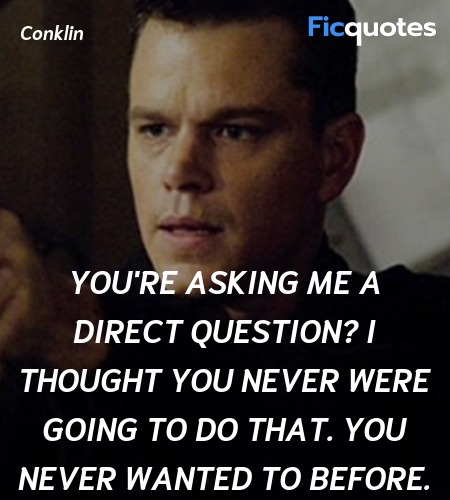 You're asking me a direct question? I thought you ... quote image