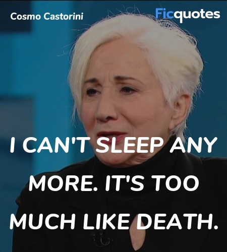 I can't sleep any more. It's too much like death... quote image