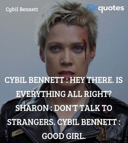 Cybil Bennett : Hey there. Is everything all right?