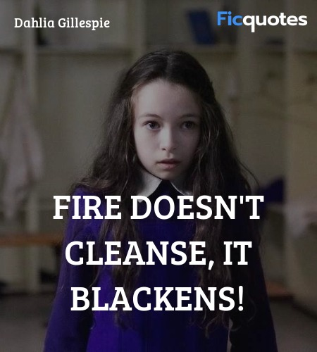 Fire doesn't cleanse, it blackens quote image
