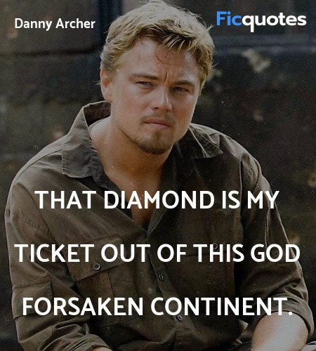 That diamond is my ticket out of this God forsaken... quote image