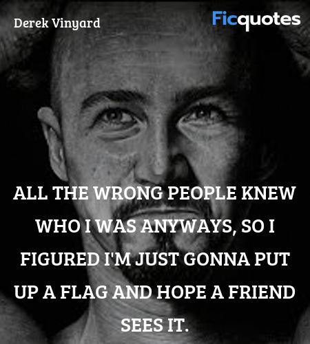 All the wrong people knew who I was anyways, so I ... quote image