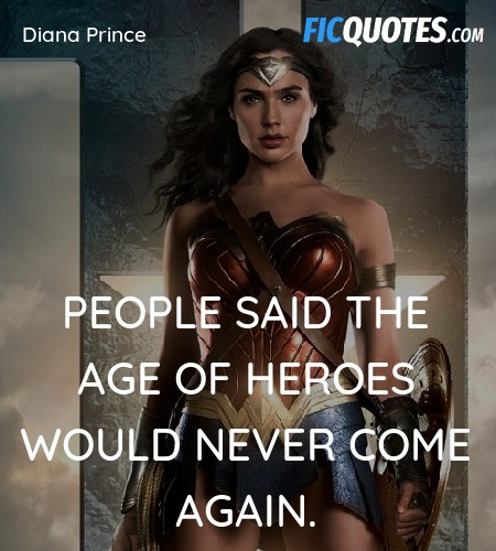 Quotes From Wonder Woman Movie: People Said The Age Of Heroes Would Never Come