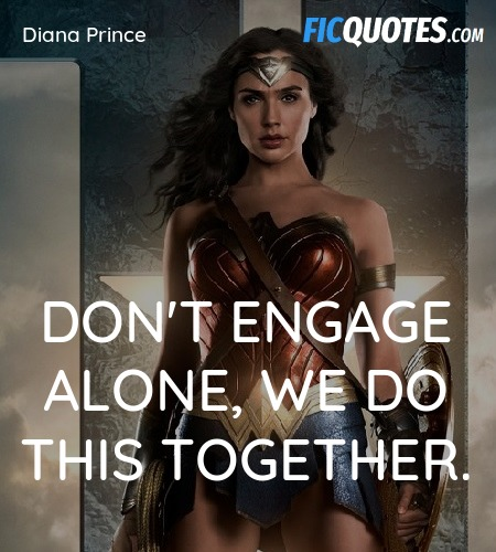 Quotes From Wonder Woman Movie: Don't Engage Alone, We Do This Together