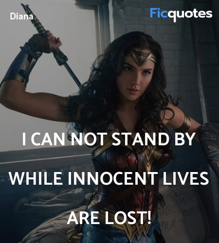 I can not stand by while innocent lives are lost... quote image