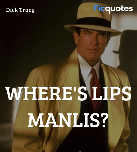 Where's Lips Manlis quote image