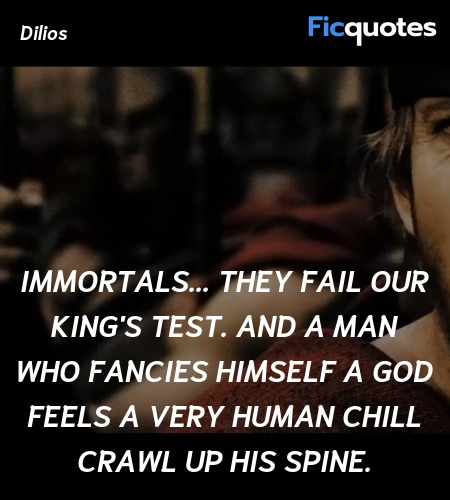 Immortals... they fail our king's test. And a man... quote image