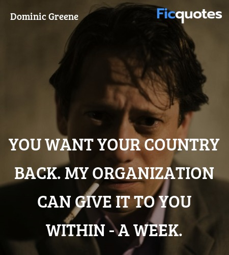 You want your country back. My organization can give it to you within - a week. image