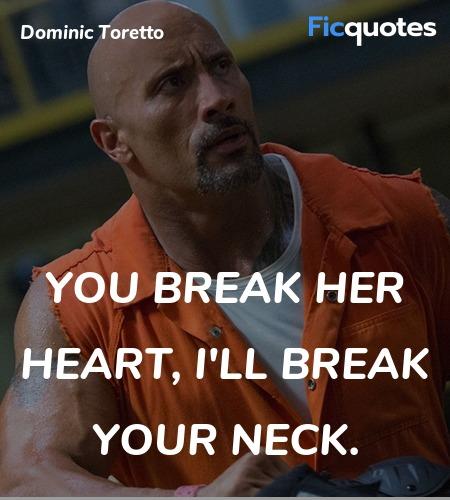 You break her heart, I'll break your neck quote image