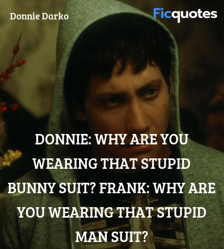 Why are you wearing that stupid man suit quote image